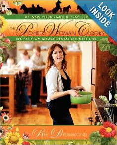 The Pioneer Woman Cooks: Recipes from an Accidental Country Girl: Ree Drummond: 9780061658198: Amazon.com: Books