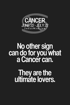 Cancer Zodiac Sign ♋ ultimate lovers...