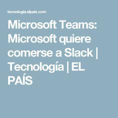 Microsoft Teams:  Microsoft quiere comerse a Slack | Tecnología | EL PAÍS