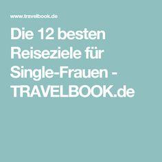 Die 12 besten Reiseziele für Single-Frauen - TRAVELBOOK.de