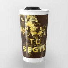 Insert coffee to begin  Travel Mug