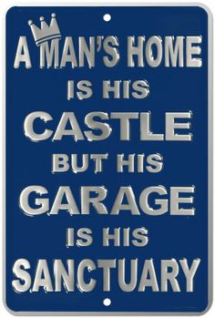 A Man's Home is his Castle, but his Garage is his Sanctuary Novelty Sign for Mancave