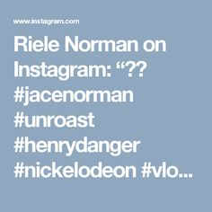 "Riele Norman on Instagram: ""👦🏼 #jacenorman #unroast #henrydanger #nickelodeon #vlog #vlogger #actor #musicvideo"""