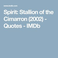 Spirit: Stallion of the Cimarron - Quotes - IMDb How To Memorize Things, Cap Ideas, Spirit, Songs, Quotes, Graduation, Quotations, Quote, College Graduation