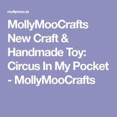 MollyMooCrafts New Craft & Handmade Toy: Circus In My Pocket - MollyMooCrafts