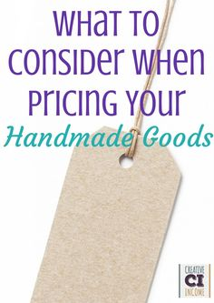 """What To Consider When Pricing Your Handmade Goods   """"y underselling fellow artisans, you may be driving down the price of goods produced by those who do need to survive on their handmade business."""""""