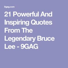 21 Powerful And Inspiring Quotes From The Legendary Bruce Lee - 9GAG