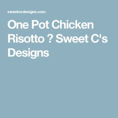 One Pot Chicken Risotto ⋆ Sweet C's Designs