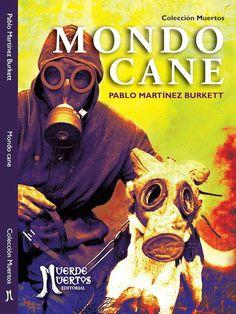 Mondo Cane, de Pablo Martínez Burkett. Publica: Muerde Muertos Genero: Literatura/Cuentos Lanzamiento: Octubre