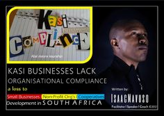 SME's LACK BUSINESS COMPIANCE  Small businesses,  NGO's & Cooperatives surfer a dramatic loss on good prospects as well as opportunities simply because they are not compliant .