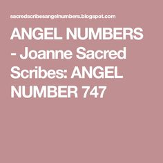 ANGEL NUMBERS - Joanne Sacred Scribes: ANGEL NUMBER 747