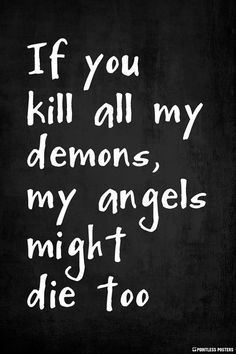 If You Kill All My Demons, My Angels Might Die Too , makes ya think huh? Quotes To Live By, Me Quotes, Poster Quotes, Dark Quotes, Depression Quotes, My Demons, Writing Prompts, Sketchbooks, Sayings