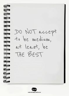DO NOT accept to be medium, at least, be THE BEST - Quote From Recite.com #RECITE #QUOTE
