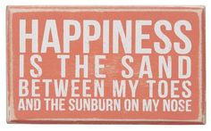 """Beach-Distressed Box Sign- """"Happiness Is The Sand Between My Toes And The Sunburn On My Nose"""" Beach House http://www.amazon.com/dp/B00CPTR5ES/ref=cm_sw_r_pi_dp_hlA2tb0G0Z8XQBKW"""