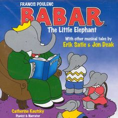 Poulenc: Babar the Little Elephant - Catherine Kautsky Francis Poulenc, Erik Satie, Babe, Little Elephant, Best Teacher, Musicals, Album, Songs, Retro