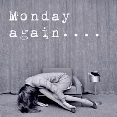 #Monday Again? #Exhausted #Where'd The Weekend Go?