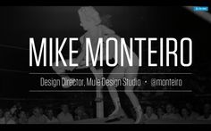 Great presentation slides: Mike Monteiro