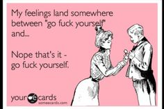Go fuck yourself. - ecard