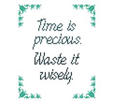 Time is precious. Waste wisely. Fun modern cross stitch pattern by crossstitchtheline Beautiful tonal colours, a simple cursive alphabet and the sweet floral border make this pattern a great project to give as a gift or for your own home.