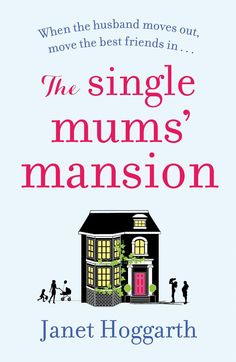 Blog Tour: Janet Hoggarth Guest Post and 4* Review – The Single Mums' Mansion