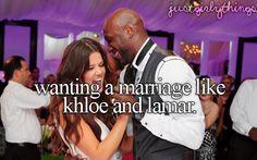 wanting a marriage like khloe and lamar