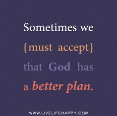 Sometimes we must accept that God has a better plan. | Flickr - Photo Sharing!