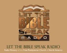 """""""As our name suggests, the ministry of Let the Bible Speak exists solely to publish the truth of God's word. Each broadcaster pursues the goal of avoiding his own ideas and notions to preach the truth of Scripture, interpreted and understood by Scripture itself. In our broadcasts you will, therefore, hear repeated emphasis upon the actual words that God has given. It is our prayer that the Lord will bless His word to the heart of every listener.""""  http://www.letthebiblespeak.ca/"""