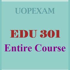 EDU 301 Entire Course