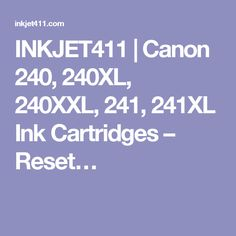 INKJET411 | Canon 240, 240XL, 240XXL, 241, 241XL Ink Cartridges – Reset…