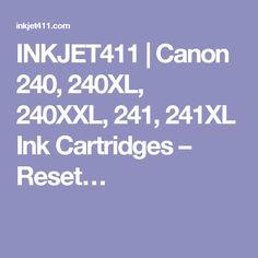 INKJET411 | Canon 240, 240XL, 240XXL, 241, 241XL Ink Cartridges – Reset…