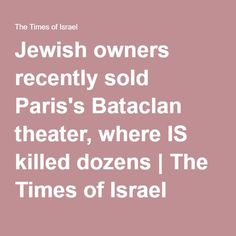 Jewish owners recently sold Paris's Bataclan theater, where IS killed dozens   The Times of Israel