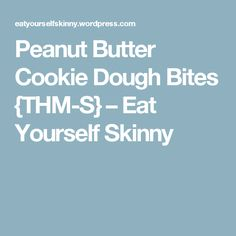 Peanut Butter Cookie Dough Bites {THM-S} – Eat Yourself Skinny