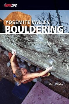 Yosemite Valley Bouldering 1/E (Supertopo) by Matt Wilder. $26.95. Series - Supertopo. Publisher: Supertopo; 1st edition (May 19, 2007). Publication: May 19, 2007