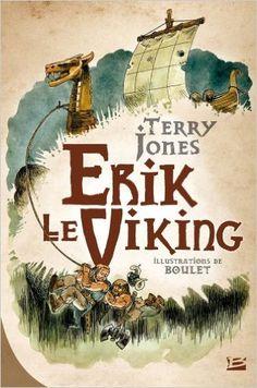 Amazon.fr - Erik le Viking (édition reliée) - Terry Jones, Boulet - Livres