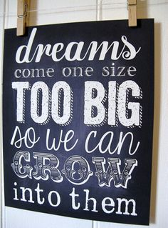 Typography Chalkboard Blackboard Dreams Come One Size Too Big So We Can Grow Into Them Print  8 x 10 via Etsy
