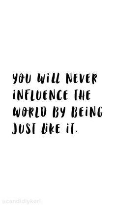 Inspirational And Motivational Quotes : QUOTATION – Image : Quotes Of the day – Description You Will Never Influence the World by Being Just Like It Sharing is Caring – Don't forget to share this quote !