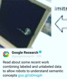 Google Research  @googleresearch  Read about some recent work combining labeled and unlabeled data to allow robots to understand semantic concepts buff.ly/2umy7XT