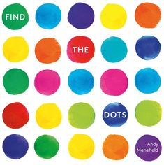 Find the Dots by Andy Mansfield The Dot Book, Circle Garland, Counting Books, Dot Day, Trade Books, Paper Engineering, Bookshelves Kids, Stem For Kids, Book Challenge