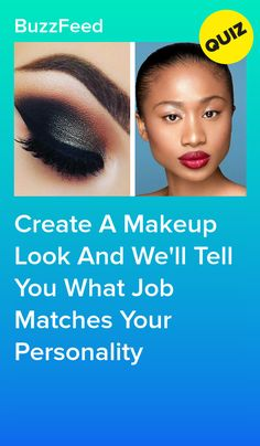 Create A Makeup Look And We'll Tell You What Job Matches Your Personality You never know what opportunities will come with a flawless face!