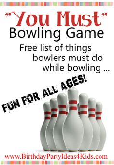 "The ""You Must"" BOWLING party game!  Print out the free list of things each bowler must do while they bowl.  Fun for kids, tweens, teens and adults!  Some examples from the list of 25 ""You Musts"" -  Bowl like a football player /  Bowl like a really old person /  Bowl like a ballerina /  Bowl without using your arms or legs  http://www.birthdaypartyideas4kids.com/you-must-bowling-ideas.htm #bowling #party #game"