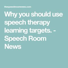 Why you should use speech therapy learning targets. - Speech Room News