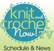 Knit & Crochet Now! Schedule & News