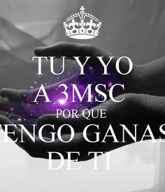 """""""Tu y yo a 3MSC por que tengo ganas de ti""""-3msc"""