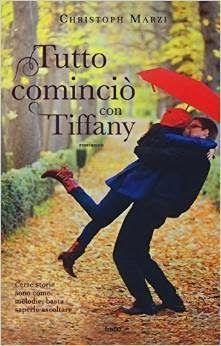 Tre60 Narrativa Sognando tra le Righe: TUTTO COMINCIO' CON TIFFANY Christoph Marzi Recen...