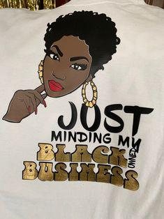 Minding My Black Owned Business Graphic Tee - Girl Boss T-Shirt - Lady Boss - Mompreneur Black Women Quotes, Black Women Art, Black Girl Quotes, Black Girl Art, Black Girl Magic, Black Love, Black Is Beautiful, Boss Lady, Girl Boss