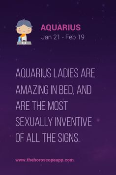The Horoscope AppAquarius ladies are amazing in bed, and are the most sexually inventive of all the signs.