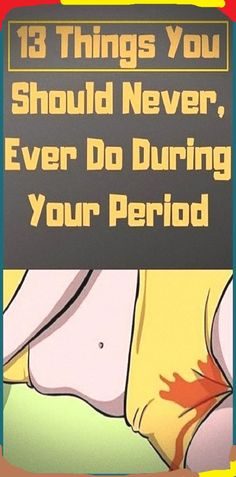 13 Things You Should Never, Ever Do During Your Period