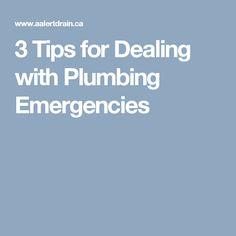 3 Tips for Dealing with Plumbing Emergencies