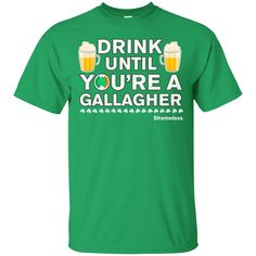 "If you love the shirt ""Drink Until Youre..."". Check it out here! http://summeupshop.com/products/drink-until-youre-a-gallagher-shameless-irish-t-shirt?utm_campaign=social_autopilot&utm_source=pin&utm_medium=pin"