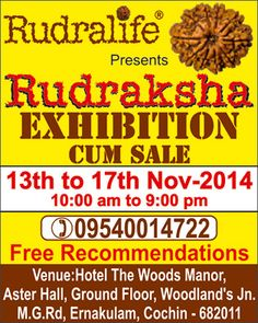 Rudralife is in Cochin organising an exhibition cum sale of Rudraksha from 13th November till 17th November 2014 from 10:00 am till 9:00 pm at Hotel The Woods Manor, Aster Hall, Ground Floor, Woodland's Junction, M.G. Road, Ernakulam, Cochin – 682011  Free Entry, Free Recommendation, Complimentary Mala Making & checking of your possessed beads are some of the highlights of Exhibition. For more Information please contact: 09540014722